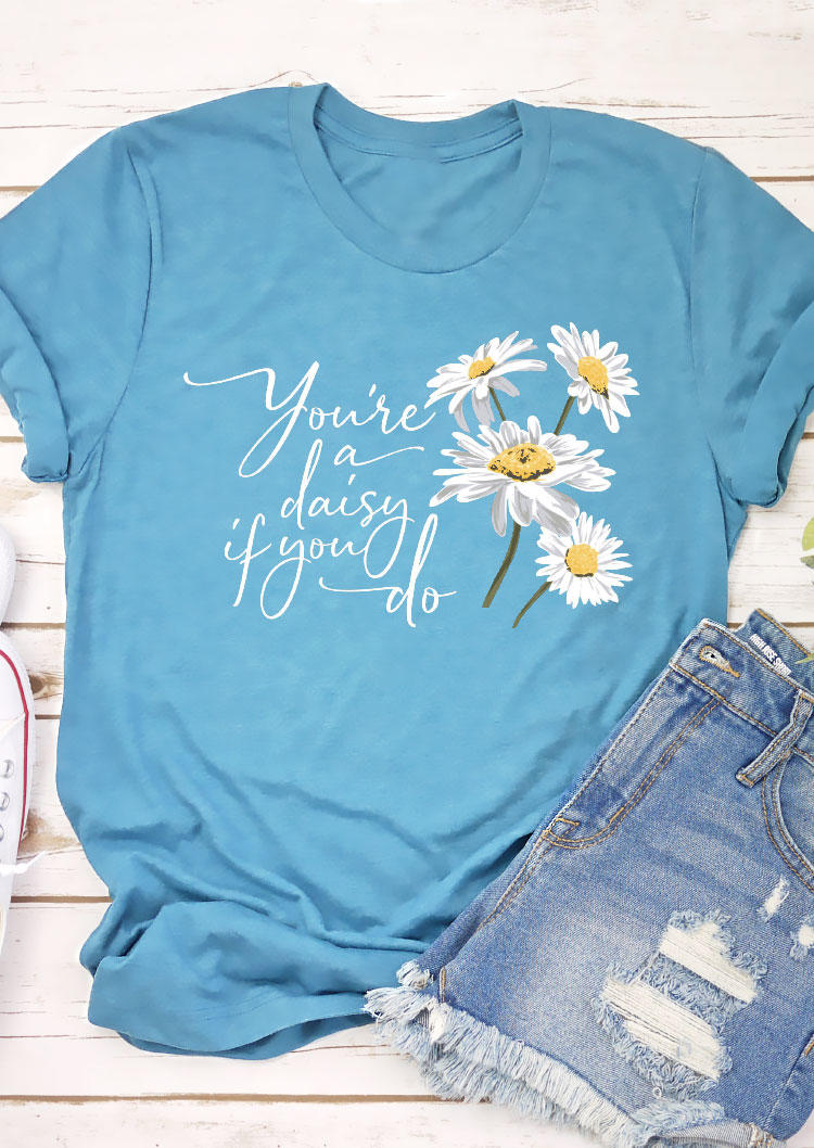 You're A Daisy If You Do T-Shirt Tee - Blue