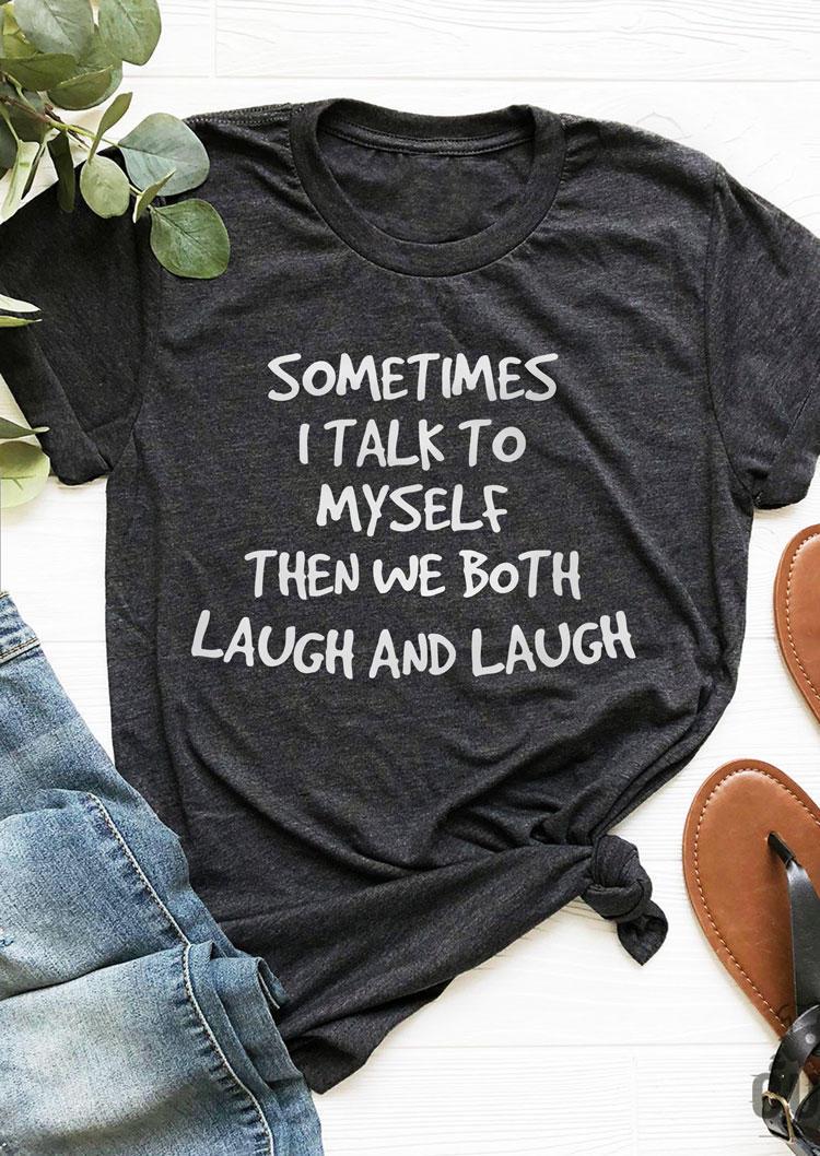 Sometimes I Talk To Myself T-Shirt Tee - Dark Grey