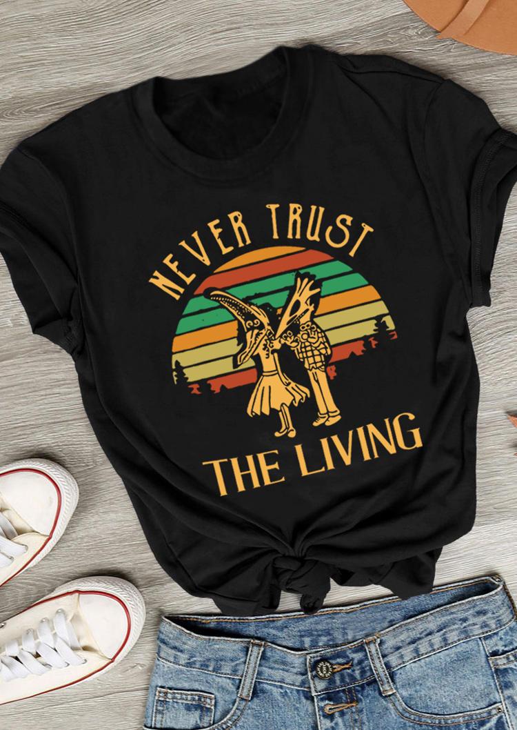 Never Trust The Living T-Shirt Tee - Black
