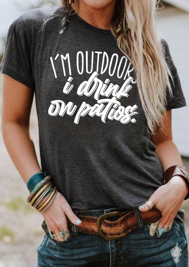 I'm Outdoorsy I Drink On Patios T-ShirtTee - Dark Grey