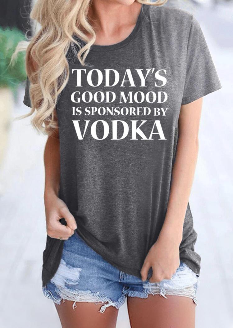Today's Good Mood Is Sponsored By Vodka T-Shirt Tee - Dark Grey
