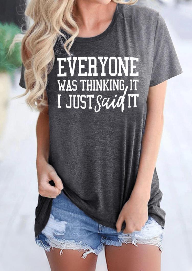 Everyone Was Thinking It I Just Said It T-Shirt Tee - Dark Grey