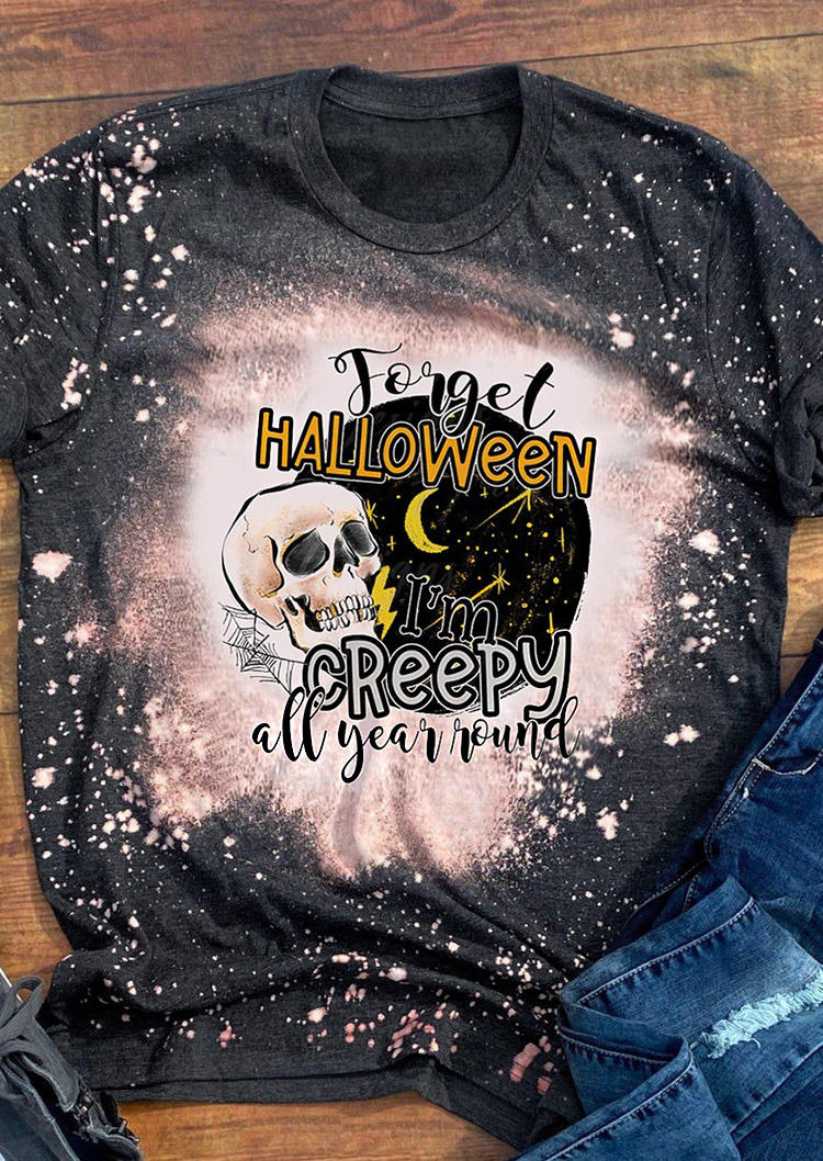 Forget Halloween I'm Creepy All Year Skull T-Shirt Tee - Dark Grey