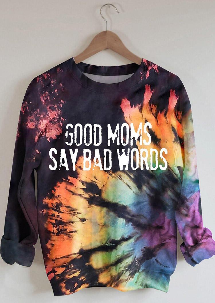 Good Moms Say Bad Words Reverse Tie Dye Rainbow Sweatshirt