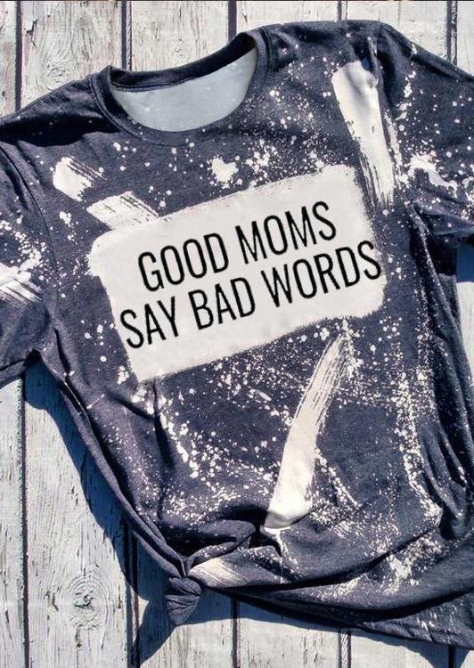 Good Moms Say Bad Words Bleached T-Shirt Tee - Gray