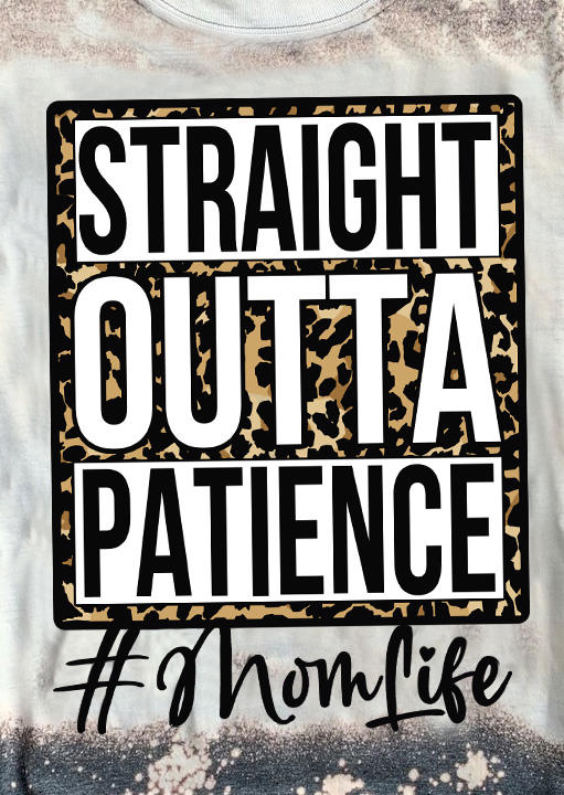 Straight Outta Patience Mom Life Leopard Bleached T-ShirtTee